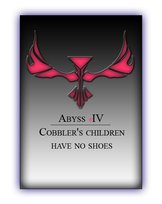 Abyss IV - Cobbler's children have no shoes